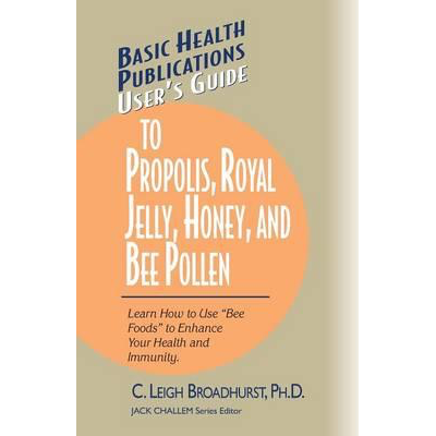 User's Guide To Propolis, Royal Jelly, Honey, And Bee Pollen